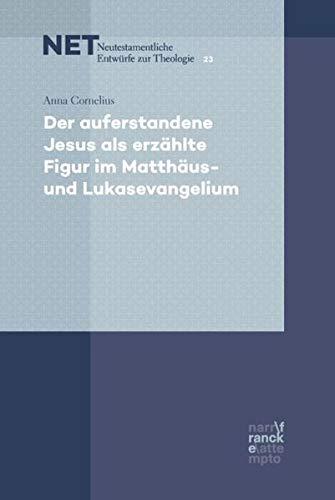 Der auferstandene Jesus als erzählte Figur im Matthäus- und Lukasevangelium (NET - Neutestamentliche Entwürfe zur Theologie)