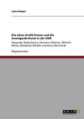 Die eikon Grafik-Presse und die Avantgarde-Kunst in der DDR: Alexander Rodtschenko, Hermann Glöckner, Wilhelm Müller, Woldemar Winkler und Klaus Dennhardt Buch-Cover