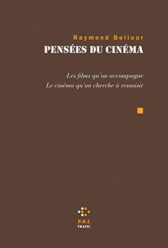 Pensées du cinéma: Les films qu'on accompagne. Le cinéma qu'on cherche à ressaisir par Raymond Bellour