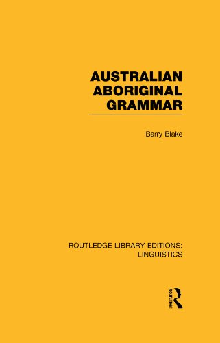 Australian Aboriginal Grammar (RLE Linguistics F: World Linguistics) (Routledge Library Editions: Linguistics) por Barry Blake