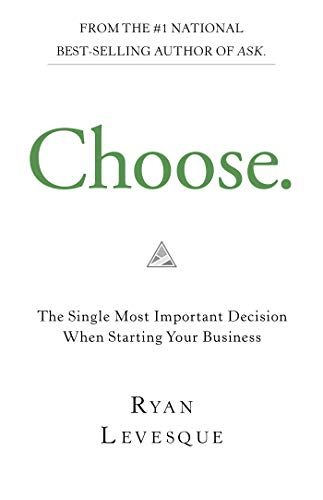Choose: The Single Most Important Decision When Starting Your Business (English Edition)