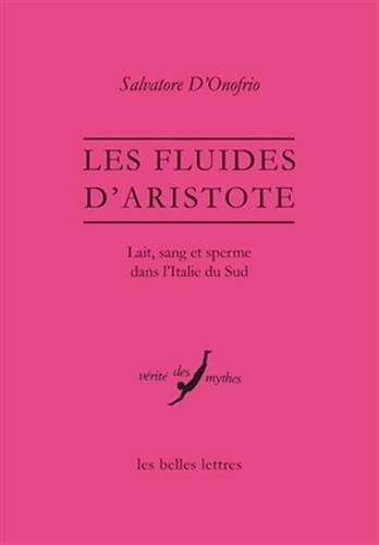 Les Fluides d'Aristote: Lait, sang et sperme dans l'Italie du Sud par Salvatore D'Onofrio