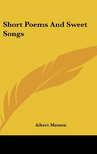 Short Poems and Sweet Songs
