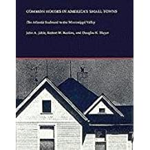 Common Houses in America's Small Towns: The Atlantic Seaboard to the Mississippi Valley by Professor John A Jakle (1989-02-01)
