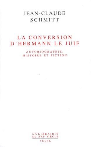 La Conversion d'Hermann le Juif : Autobiographie, histoire et fiction par Jean-Claude Schmitt