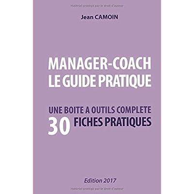 MANAGER-COACH LE GUIDE PRATIQUE: UNE BOITE A OUTILS COMPLETE AVEC 30 FICHES PRATIQUES