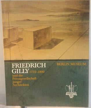 FRIEDRICH GILLY 1772-1800 UND DIE PRIVATGESELLSCHAFT JUNGER ARCHITEKTEN