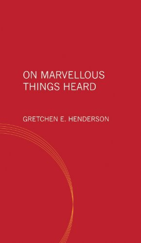On Marvellous Things Heard by Gretchen Henderson (2011-10-28)