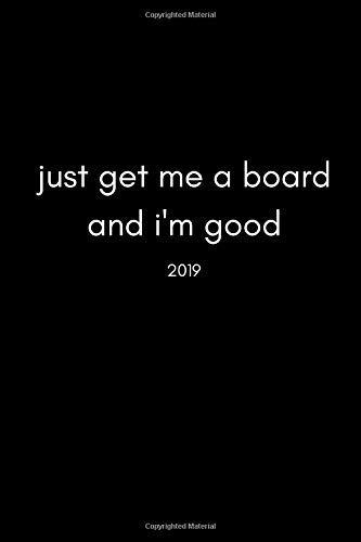 Just Get Me a Board and I'm Good 2019: Cool 12 Month Week To View Board Sports Diary and Goal Planner (For Skateboarders, Snow boarders, Windsurfers And More…) por Good Sport Publishing