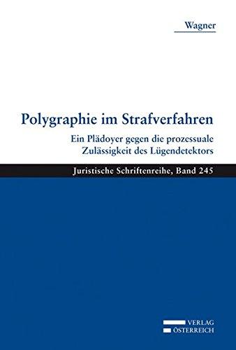 Polygraphie im Strafverfahren: Ein Plädoyer gegen die prozessuale Zulässigkeit des Lügendetektors (Juristische Schriftenreihe)