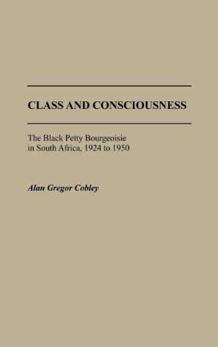 class-and-consciousness-the-black-petty-bourgeoisie-in-south-africa-1924-to-1950-black-petty-bourgeo