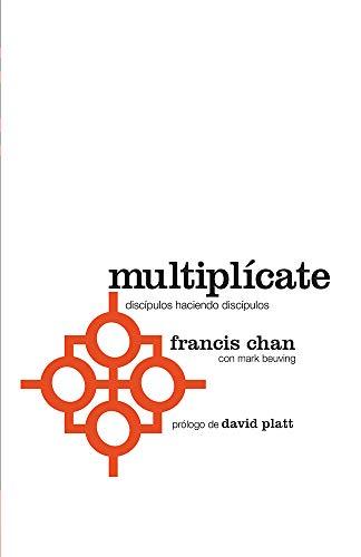 Multiplícate: Discípulos Haciendo Discípulos por Francis Chan