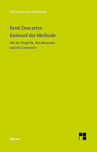 Entwurf der Methode: Mit der Dioptrik, den Meteoren und der Geometrie (Philosophische Bibliothek)