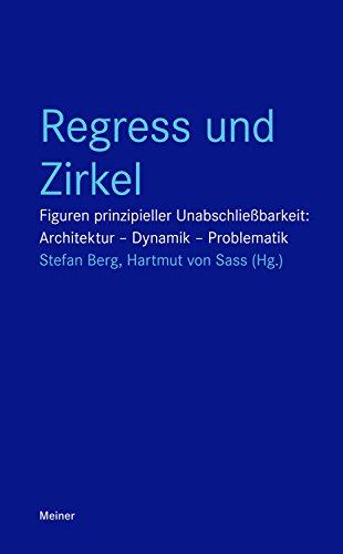 Regress und Zirkel: Figuren prinzipieller Unabschließbarkeit: Architektur - Dynamik - Problematik (Blaue Reihe)