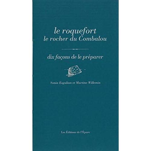 Le Roquefort, le rocher du Combalou, dix façons de le préparer: Site Remarquable du Gout
