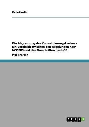 Die Abgrenzung des Konsolidierungskreises - Ein Vergleich zwischen den Regelungen nach IAS/IFRS und den Vorschriften des HGB