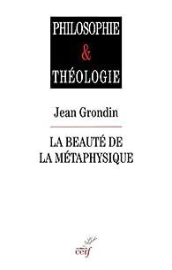 La beauté de la métaphysique par Jean Grondin