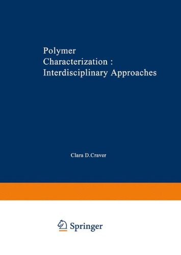 Polymer Characterization Interdisciplinary Approaches: Proceedings Of The Symposium On Interdisciplinary Approaches To The Characterization Of ... Chemical Society In Chicago In September 1970