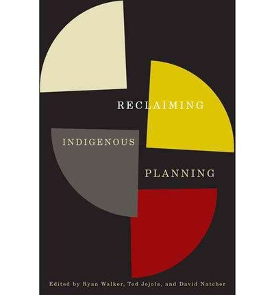 [(Reclaiming Indigenous Planning )] [Author: Ryan Walker] [Aug-2013]