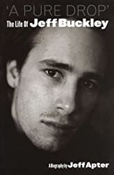 A Pure Drop: The Life of Jeff Buckley by Jeff Apter (2009-08-05)