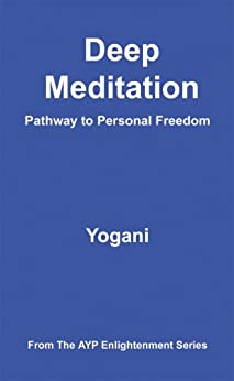 Deep Meditation - Pathway to Personal Freedom (AYP Enlightenment Series Book 1) (English Edition) de [Yogani]