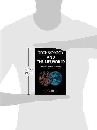 Technology and the Lifeworld: From Garden to Earth (Indiana Series in the Philosophy of Technology)