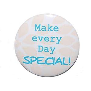 Lebensweisheit: Make every day special- Varianten: Button Kühlschrankmagnet Flaschenöffner Taschenspiegel Schlüsselanhänger