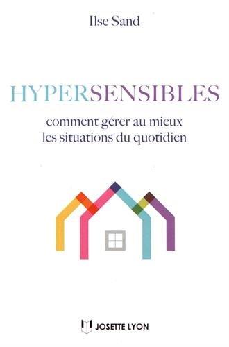 Hypersensibles : Comment gérer au mieux les situations de quotidien