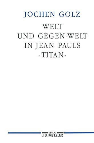 """Welt und Gegen-Welt in Jean Pauls """"Titan"""" (Germanistische Abhandlungen)"""