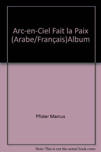 Arc-en-Ciel Fait la Paix (Arabe/Français)Album par Pfister Marcus