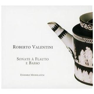 Roberto Valentini: Sonate à Flauto e Basso by Susanne Ambos, Ensemble Mediolanum (2007-05-29)