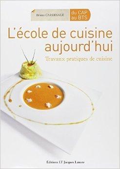 L'cole de cuisine aujourd'hui : Travaux pratiques de cuisine de Bruno Cardinale,Anne-Laure Jacquart (Photographies) ( 29 juin 2009 )