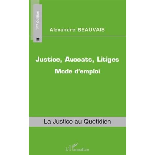 Justice, avocats, litiges : mode d'emploi