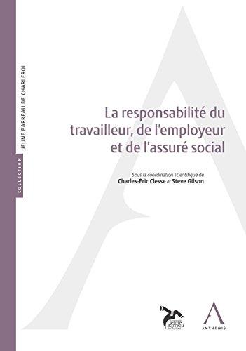 La responsabilité du travailleur, de l'employeur et de l'assuré social (Jeune Barreau de Charleroi)