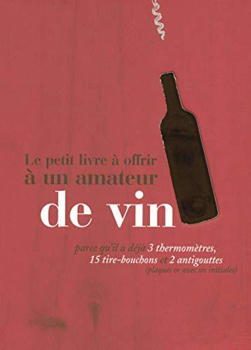 Le petit livre à offrir à un amateur de vin par Raphaële VIDALING, Stephane CORCORAL, Laurie MATHESON, Nicole SEEMAN