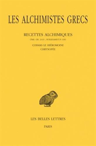 Les Alchimistes grecs. Tome XI: Recettes alchimiques (Par. Gr. 2419 ; Holkhamicus 109) - Cosmas le Hiéromoine - Chrysopée