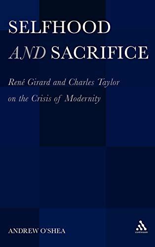 Selfhood and Sacrifice: Rene Girard and Charles Taylor on the Crisis of Modernity por Andrew O'Shea
