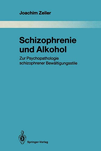 Schizophrenie und Alkohol (Monographien aus dem Gesamtgebiete der Psychiatrie, Band 61)