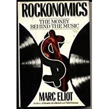 Rockonomics: The Money Behind the Music by Marc Eliot (1989-04-23)
