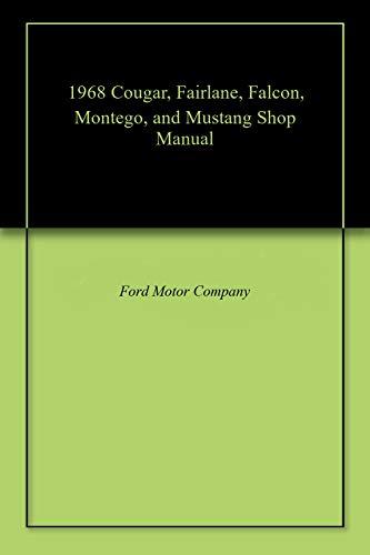 1968 Cougar, Fairlane, Falcon, Montego, and Mustang Shop Manual (English Edition)