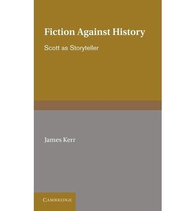 [(Fiction against History: Scott as Storyteller)] [Author: James Kerr] published on (November, 2011)
