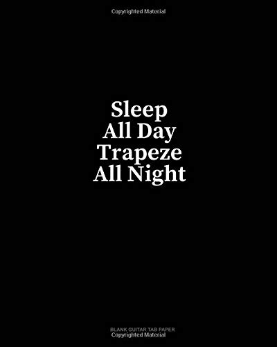 Sleep All Day Trapeze All Night: Blank Guitar Tab Paper