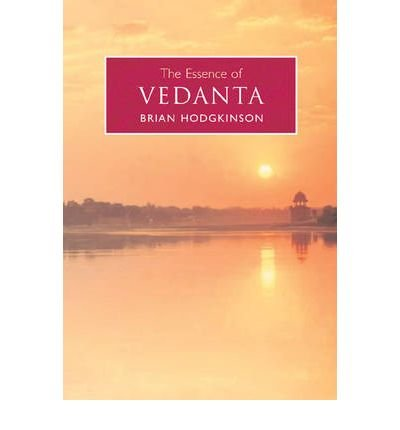 [(The Essence of Vedanta * *)] [Author: Brian Hodgkinson] published on (June, 2006)