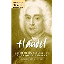 Handel: Water Music and Music for the Royal Fireworks (Cambridge Music Handbooks) by Christopher Hogwood (2005-11-10)