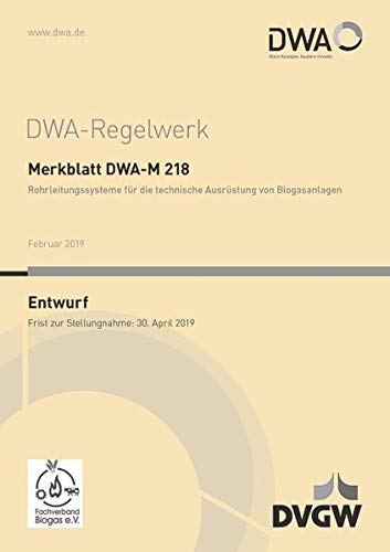 Merkblatt DWA-M 218 Rohrleitungssysteme für die technische Ausrüstung von Biogasanlagen (Entwurf) (DWA-Regelwerk) -
