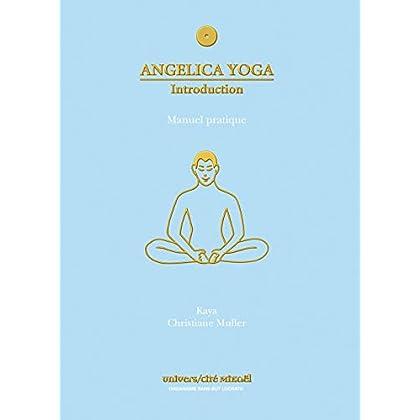 Angélica Yoga - Introduction : Manuel pratique