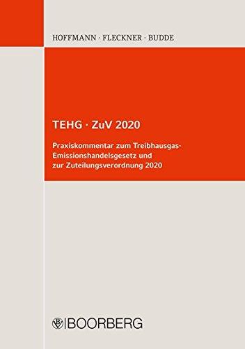 TEHG · ZuV 2020 Praxiskommentar zum Treibhausgas-Emissionshandelsgesetz und zur Zuteilungsverordnung 2020 (Treibhausgas)