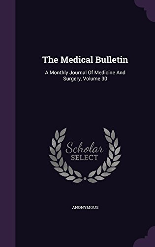 The Medical Bulletin: A Monthly Journal of Medicine and Surgery, Volume 30