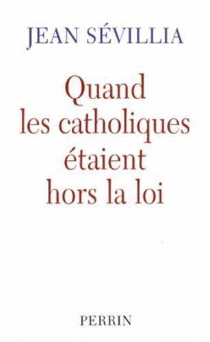 Quand les catholiques étaient hors la loi de Jean Sévillia (1 février 2005) Broché