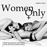 Women Only - Heiße Sexgeschichten über Lesben - Erotik und Liebe zwischen Frauen - Angelica Allure